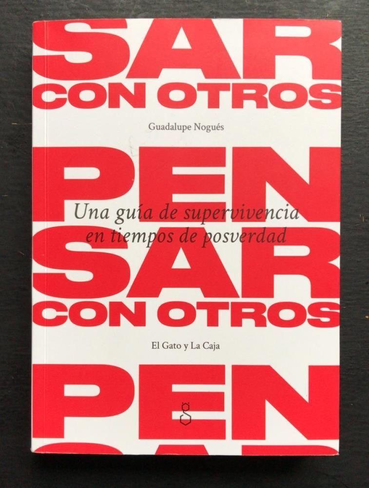 El libro 'Pensar con otros. Una guía de supervivencia en tiempos de posverdad', de Guadalupe Nogués